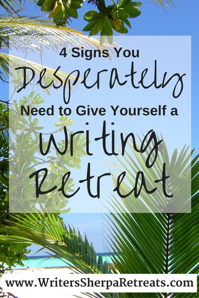 Four Signs You Need a Writing Retreat--do any of these sound familiar?