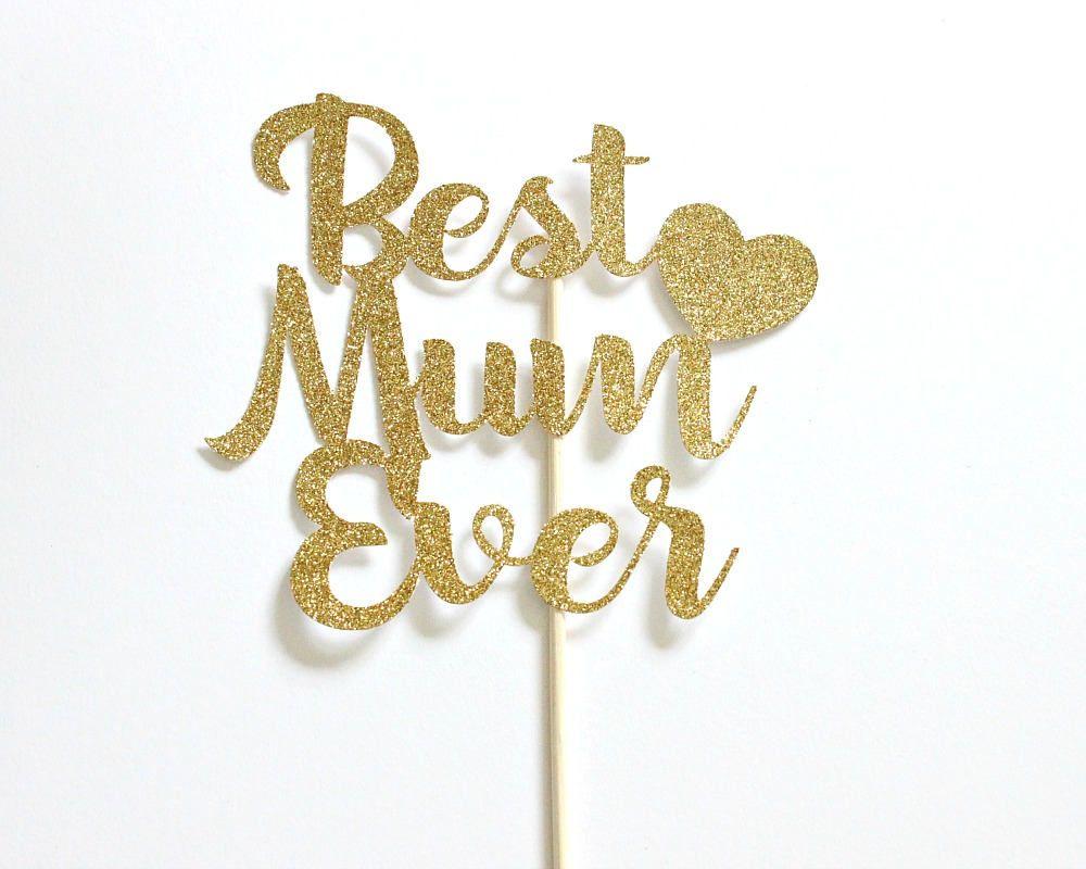 Best Mum Ever Cake Topper Gold Topper Custom Happy Mothers ...
