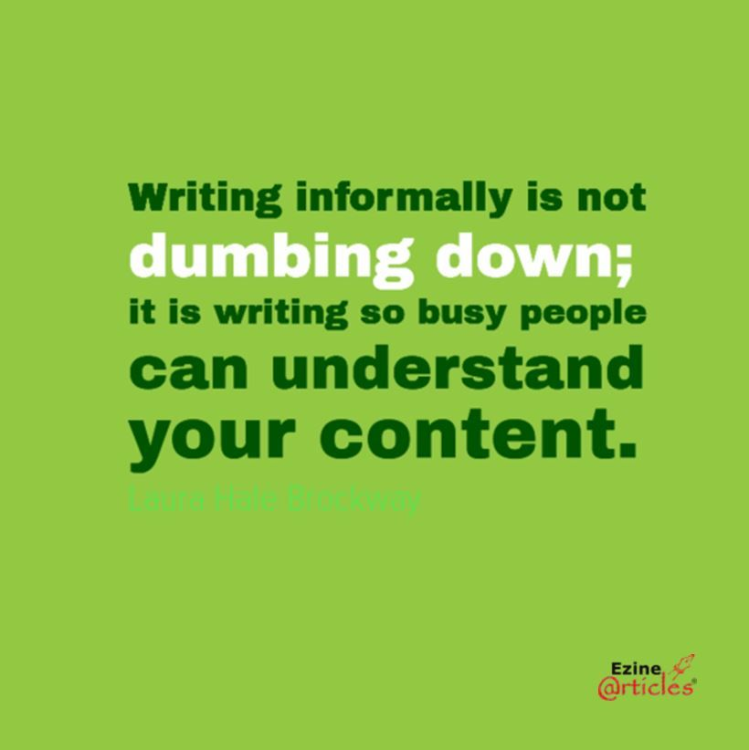 Formal writing has its place Remember - you\u0027re writing for busy