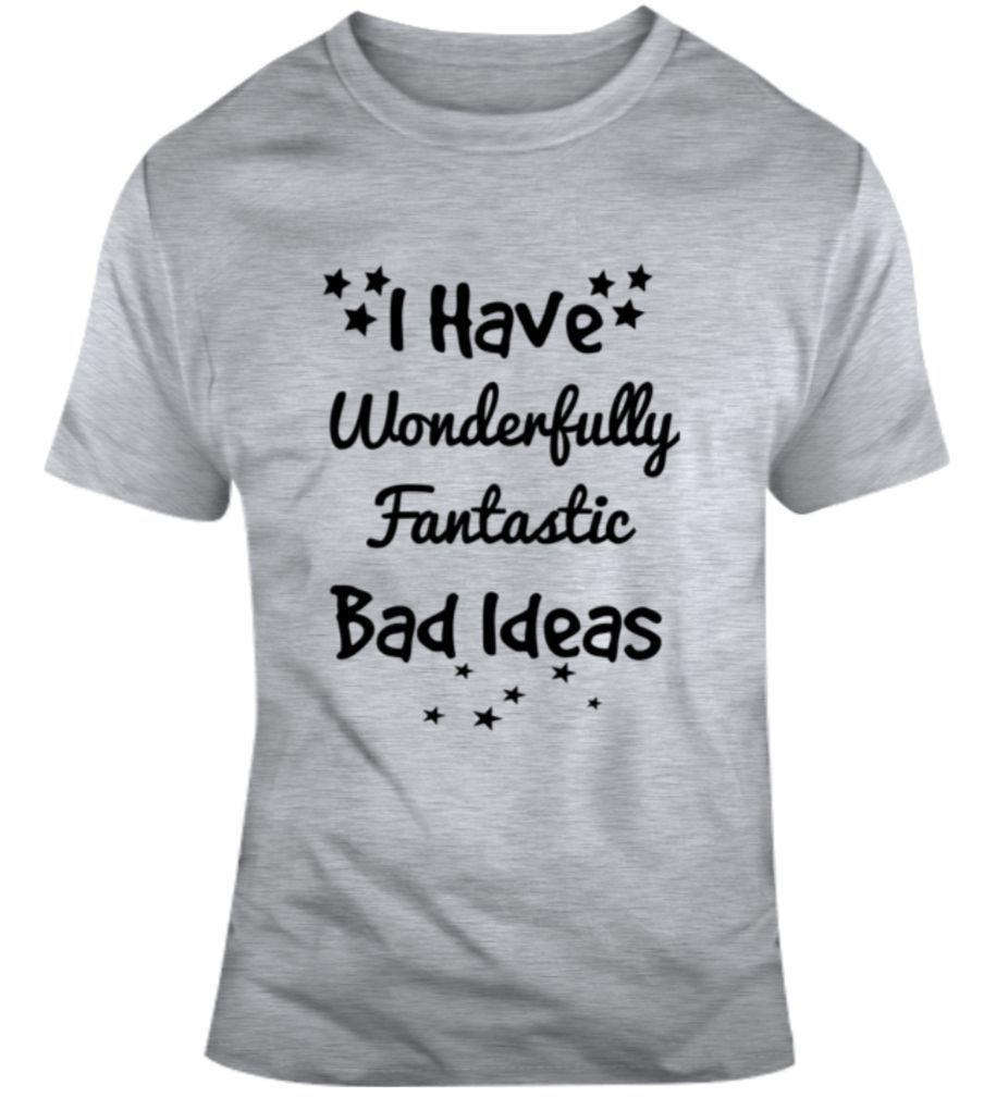 Funny Wonderfully Fantastic Bad Ideas Tshirt T Shirt Shirts For Teens T Shirts With Sayings
