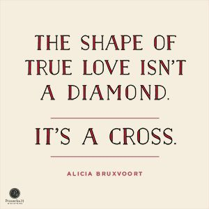 Quotes About God's Love The Shape Of True Love Isn't A Diamondit's A Cross'' Alicia .