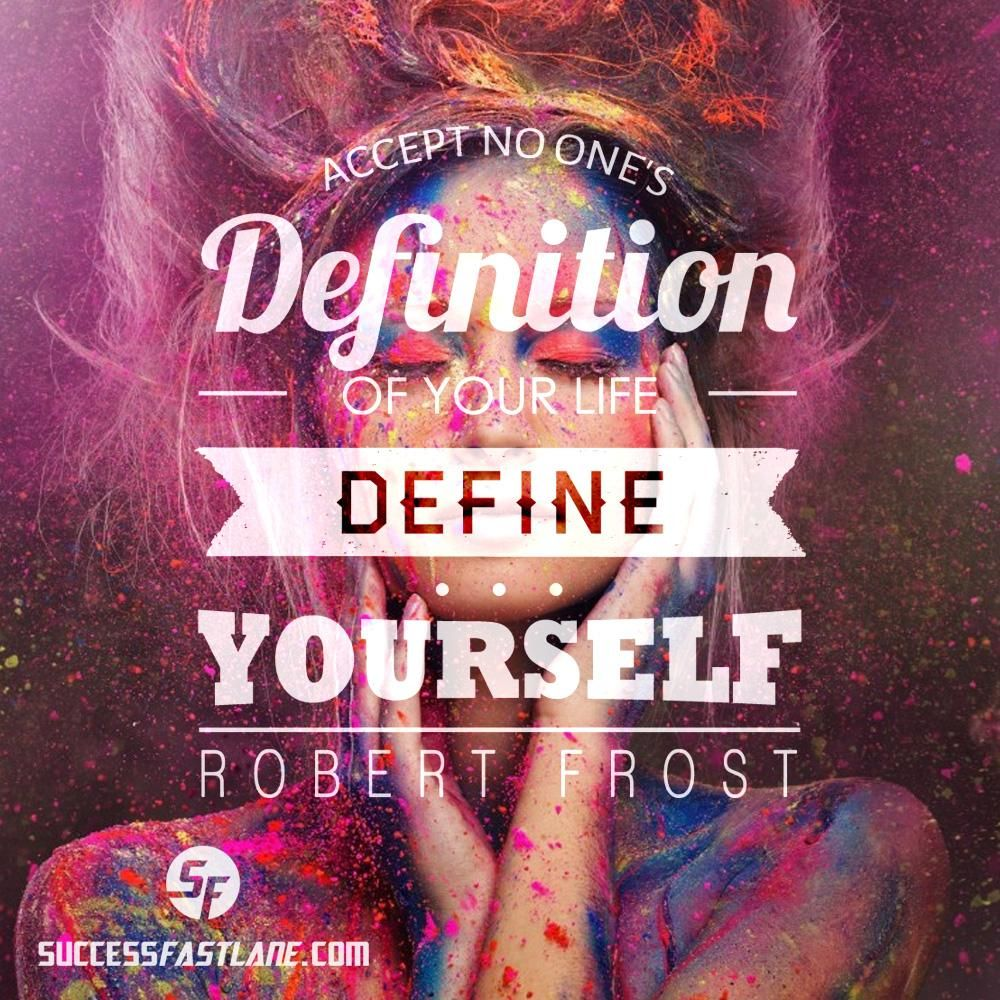 Great advice! RT @SuccessFastlane: Define yourself! #RobertFrost #Beyou  #Quotestoliveby  http://SuccessFastlane.com
