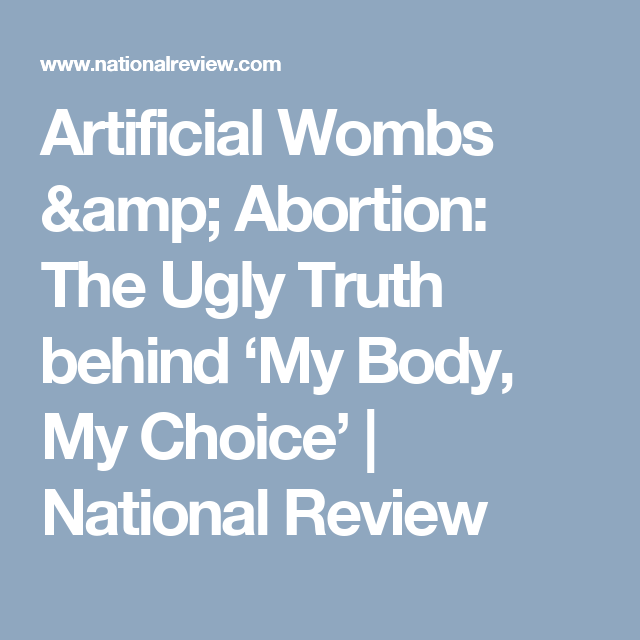 Artificial Wombs Reveal an Ugly Truth about the Abortion-Rights ...