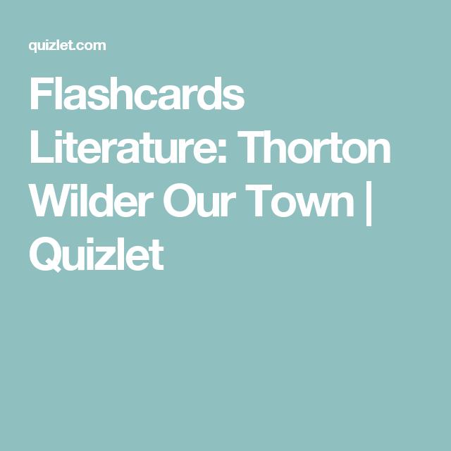 Flashcards Literature: Thorton Wilder Our Town   Quizlet   Thornton ...