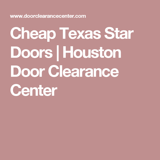 Cheap Texas Star Doors Houston Door Clearance Center Cheap