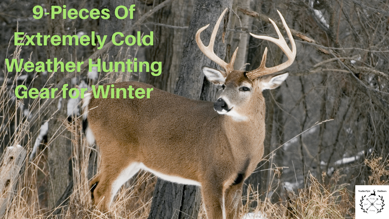 9Pieces of Extremely Cold weather Hunting Gear for Winter