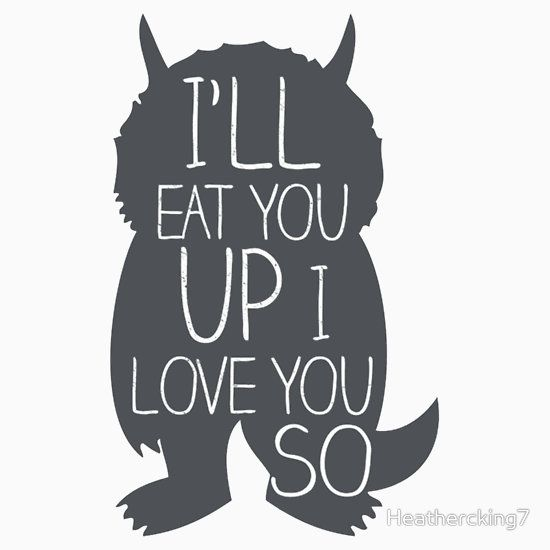 Download 'I'LL EAT YOU UP I LOVE YOU SO' T-Shirt by Heathercking7 ...