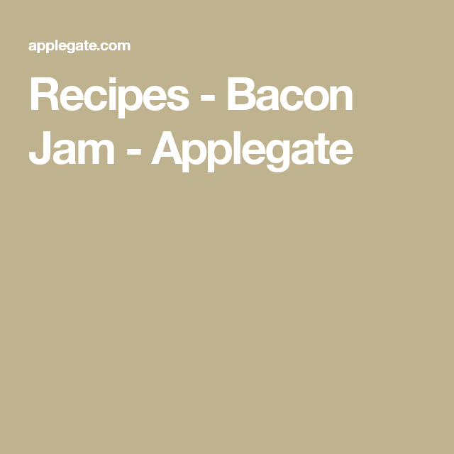 Recipes - Bacon Jam - Applegate