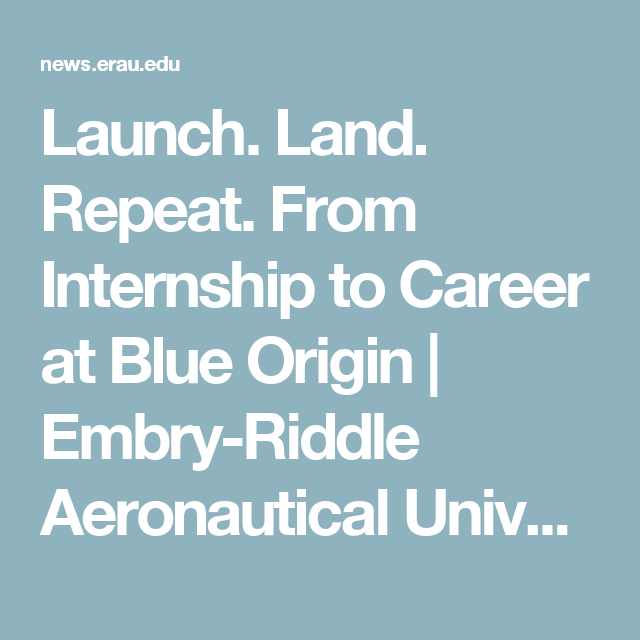 Launch. Land. Repeat. From Internship to Career at Blue Origin | Embry-Riddle Aeronautical University - Newsroom