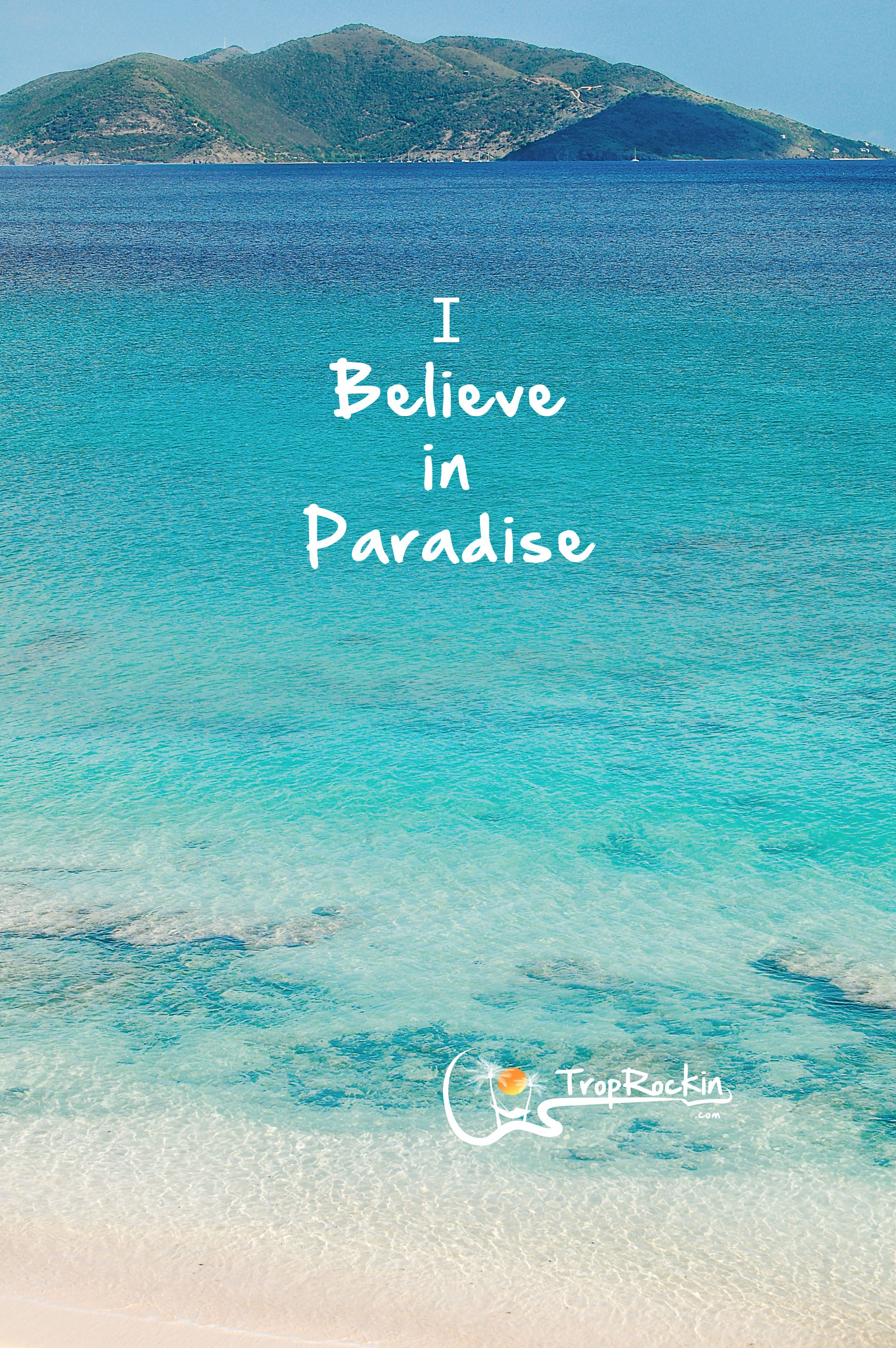 I Believe in Paradise! Yes, I do. Beach Quotes. www ...