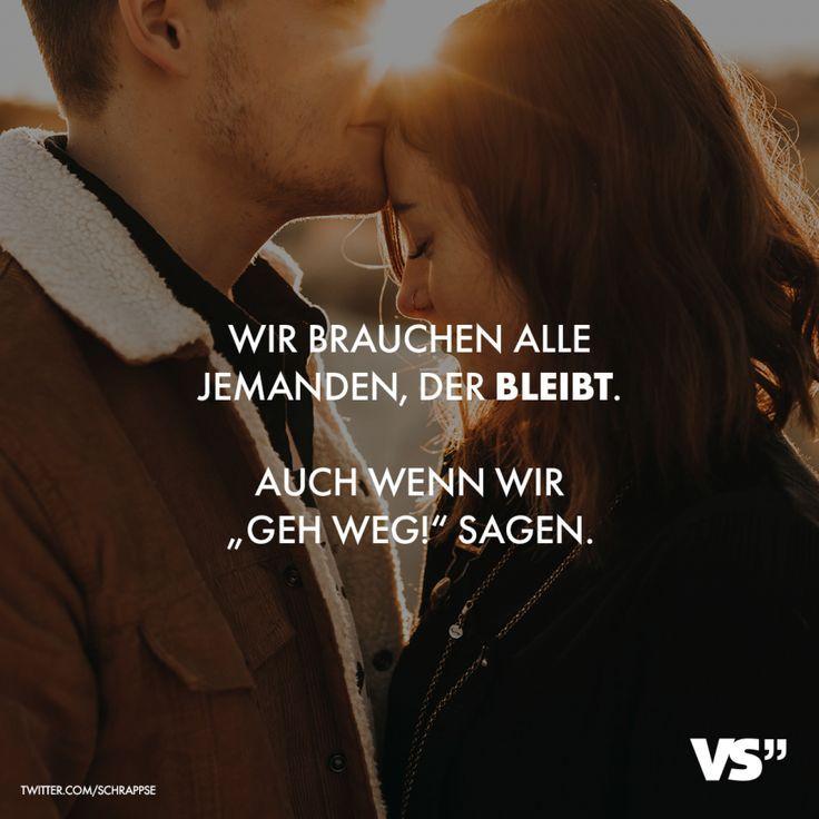 """Wir brauchen alle jemanden, der bleibt. Auch wenn wir """"geh weg!"""" sagen  #bleibt #brauchen #jemanden #sagen"""