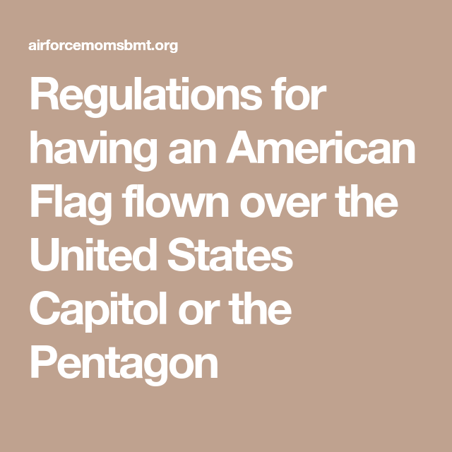 Regulations For Having An American Flag Flown Over The United States Capitol Or The Pentagon American Flags Flying United States Capitol Pentagon