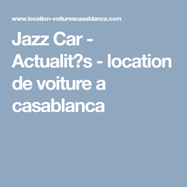 Jazz Car - Actualit�s - location de voiture a casablanca
