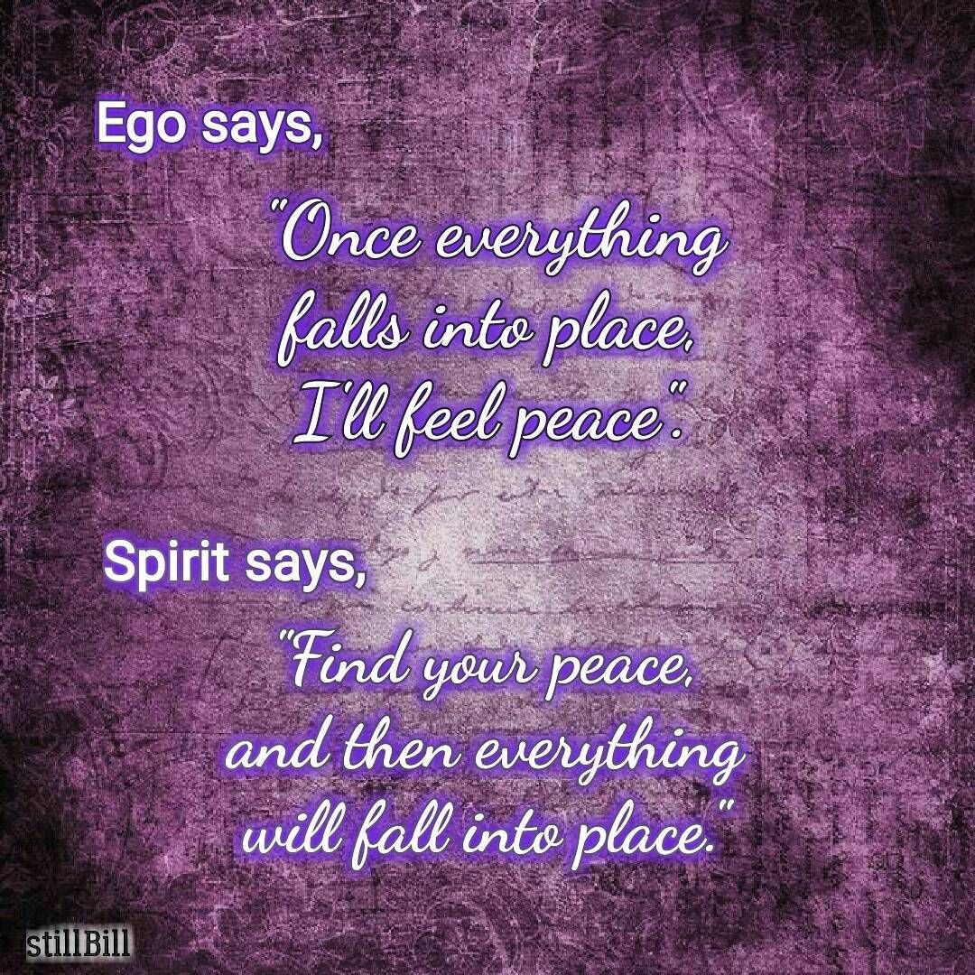 Ego Says Once Everything Falls Into Place Ill Feel Peace