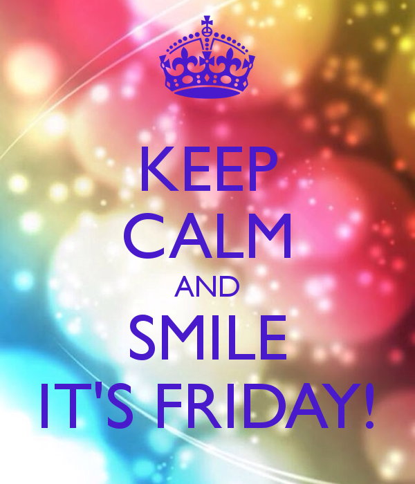 Keep Calm And Smile Quotes: Keep Calm And Smile. It's Friday!
