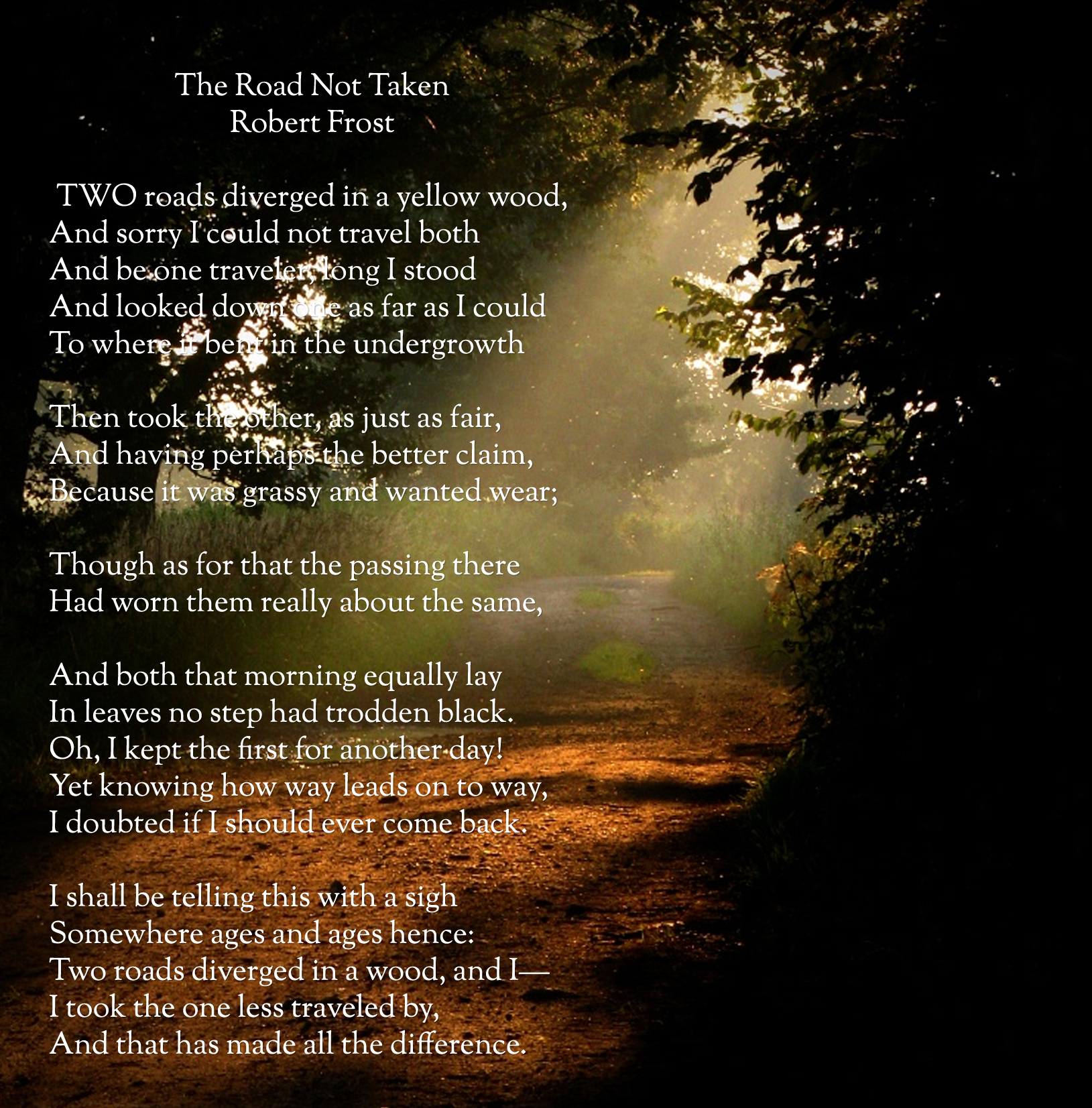 the road not taken the pathway The road not taken by robert frost two roads diverged in a yellow wood and sorry i could not travel both and be one traveler long i stood and looked down one as far as i could to where page.