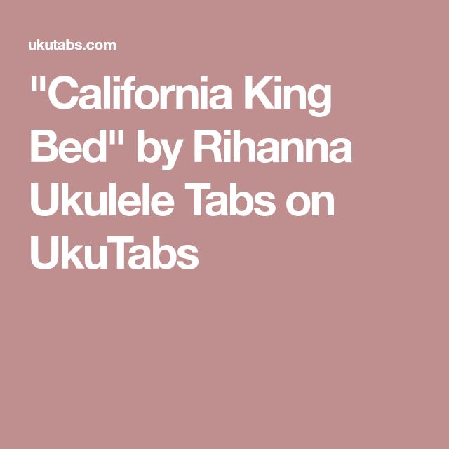 California King Bed By Rihanna Ukulele Tabs On Ukutabs Ukulele