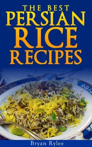 Persian food cookbook how to make delicious persian rice quick persian food cookbook how to make delicious persian rice quick easy recipes books forumfinder Choice Image
