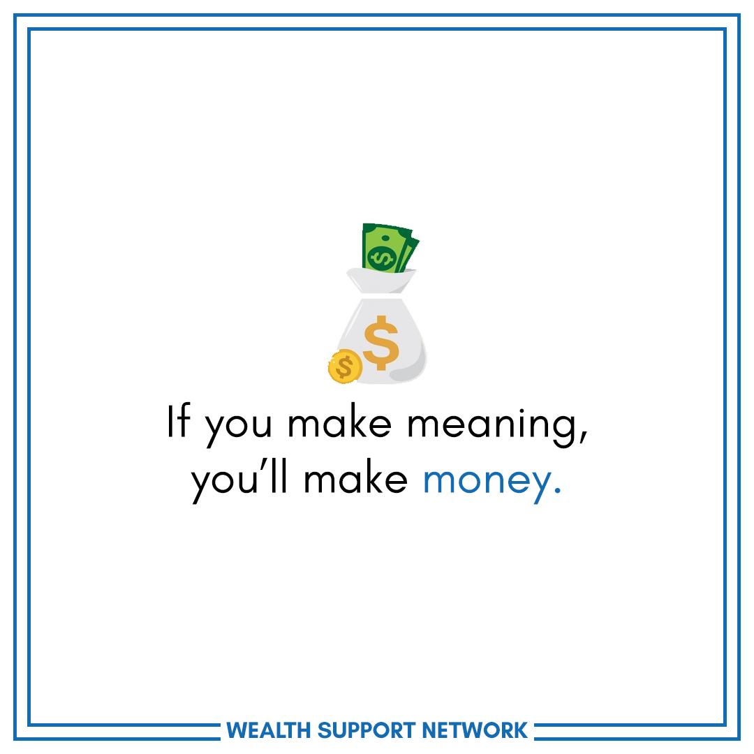If you make meaning, you'll make money.  Guy Kawasaki   Support ...
