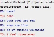How To Get a Valentine, by John Egbert.==>I feel like this is what Dave would say to John, not John to Dave. But oh well it's still hilarious!
