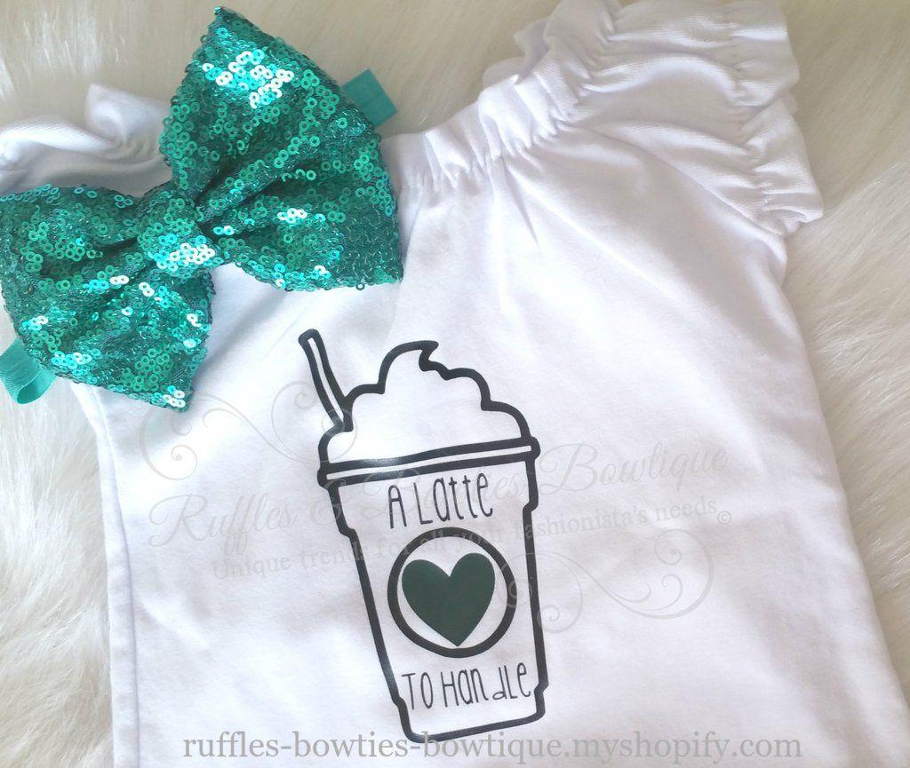 A Latte to handle shirt/onesie Starbucks Inspired© in 2020