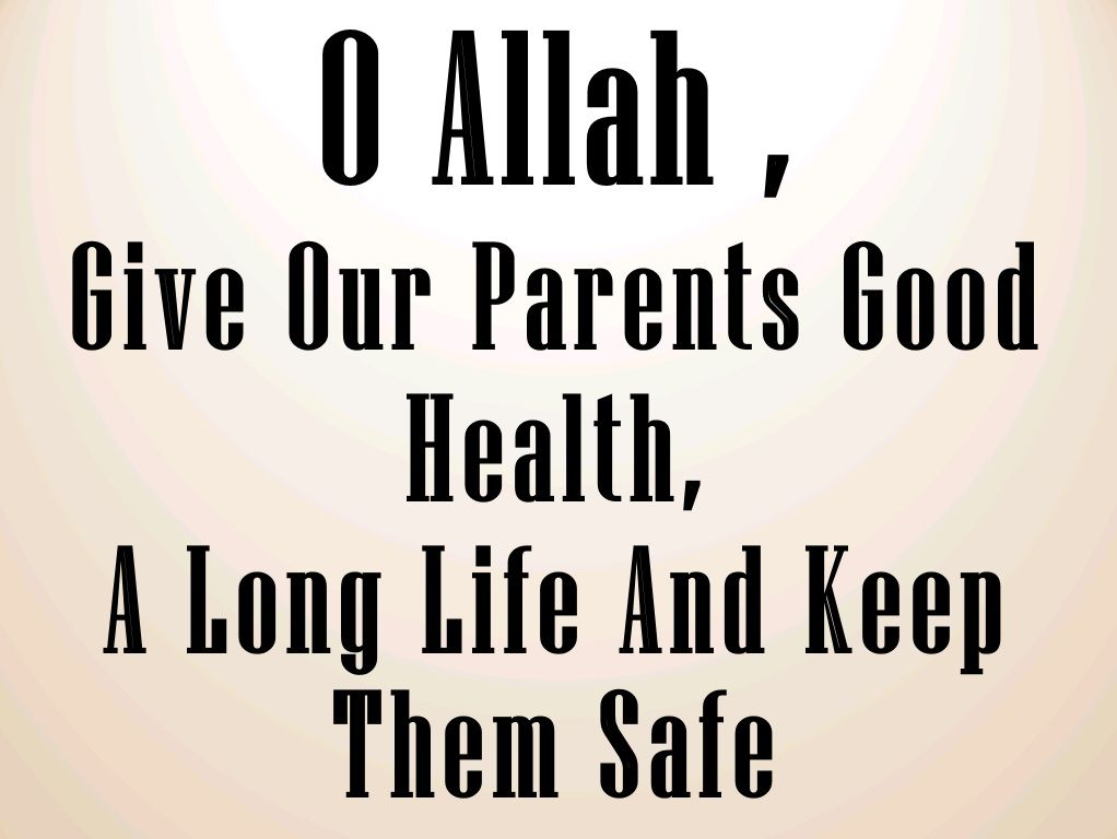 O Allah Give Our Parents Good Health A Long Life And Keep Them