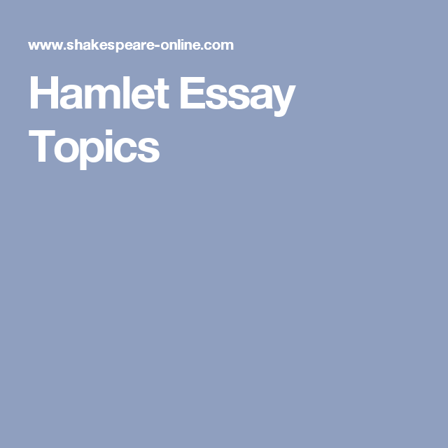 hamlet essay topics hamlet essay topics important questions about shakespeare s hamlet to use as essay ideas