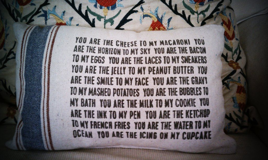 Awesome pillow from @brabenstine! You are the macaroni to my cheese...the milk to my cookie...the ketchup to my french fries...