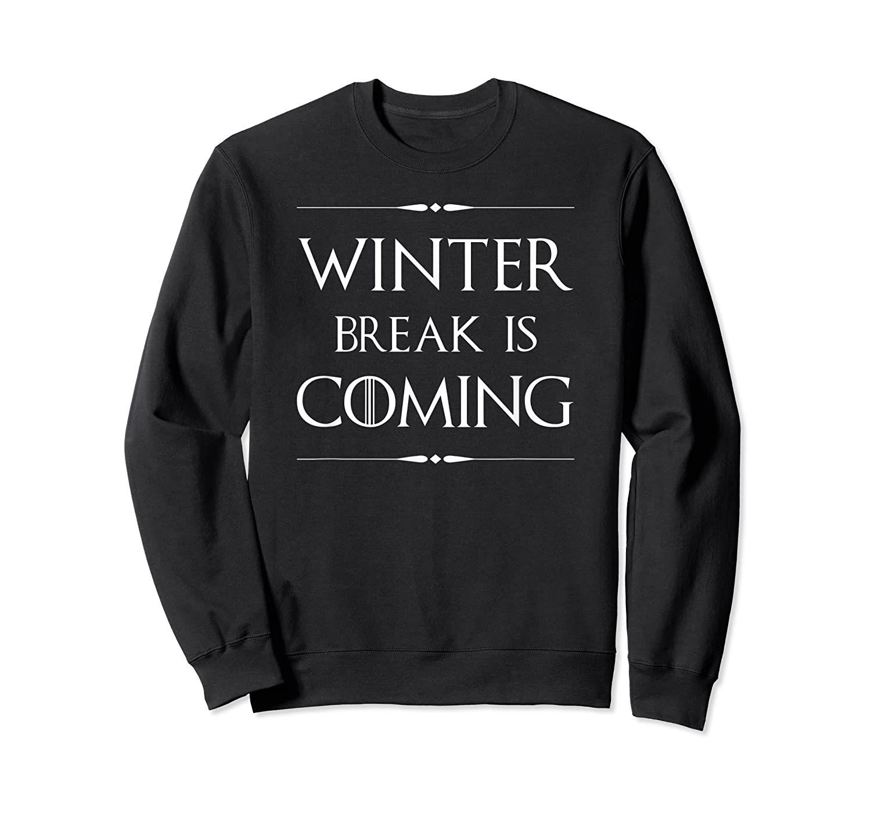 Winter Break is Coming Funny Gift for Teachers & Students  Sweatshirt