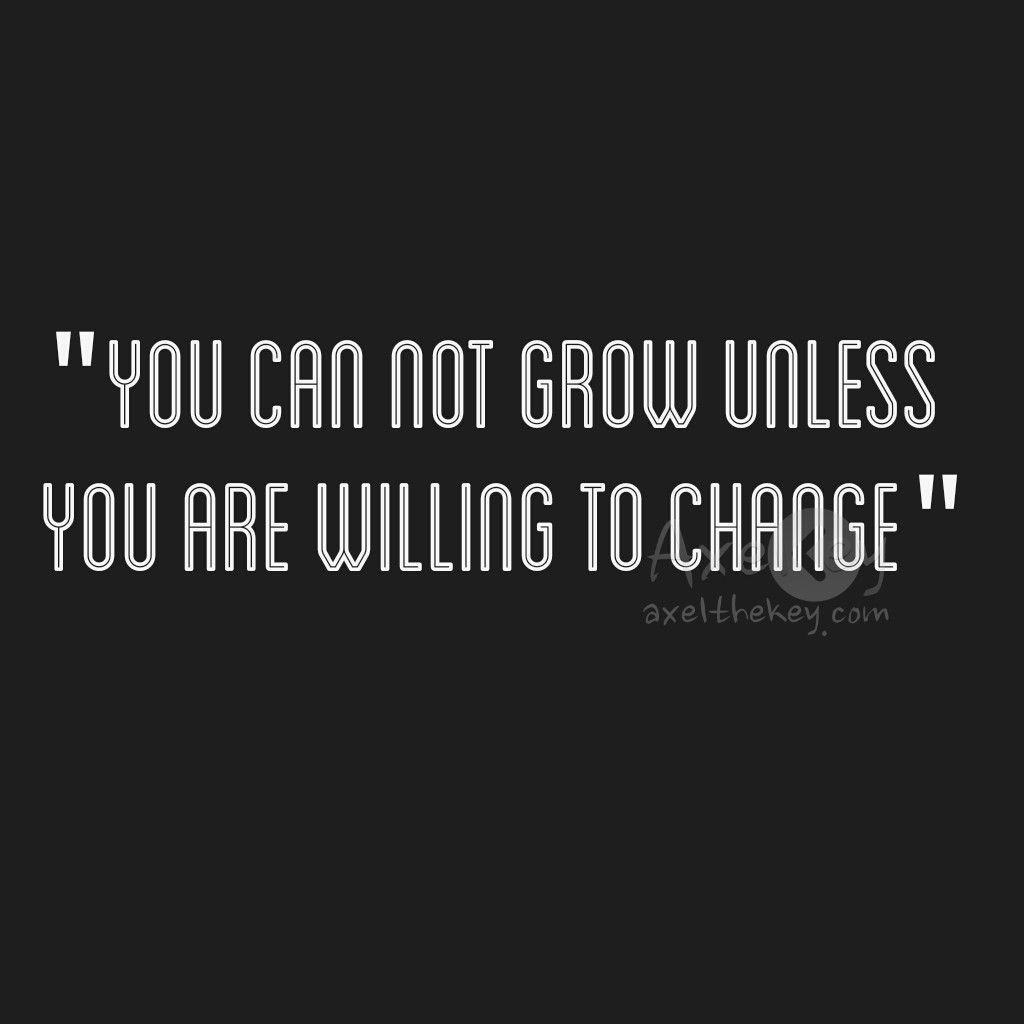 "Quote About Change Willing To Change Quote  ""you Cannot Grow Unless You Are Willing"