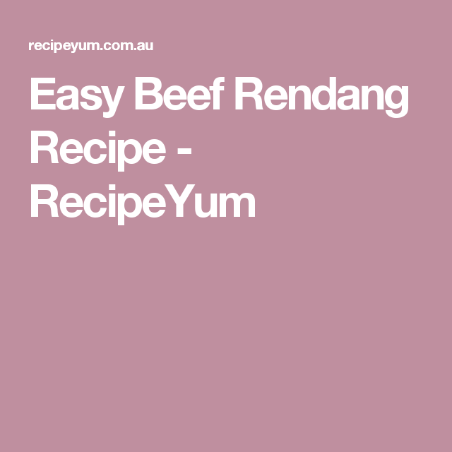 Easy Beef Rendang Recipe - RecipeYum