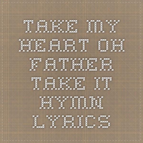Take my Heart Oh Father take it-HYMN LYRICS