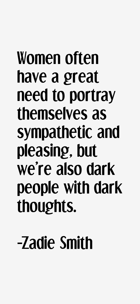 Women Often Have A Great Need To Portray Themselve Sympathetic And Pleasing But We Re Also Dark Peopl Writing Title Zadie Smith Essay Competition Short On Empowerment