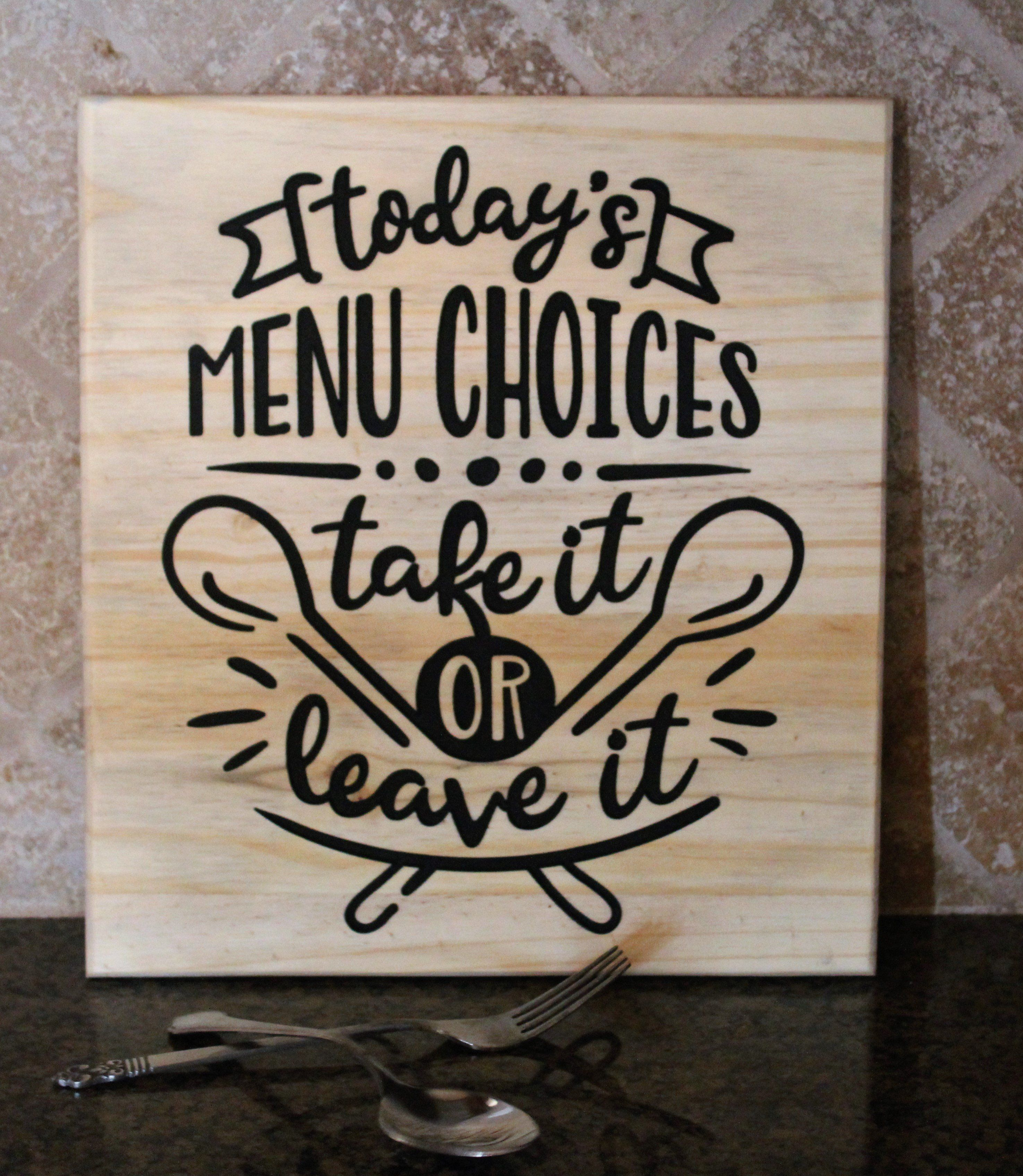 Add A Funny Quote To Your Kitchen Decor With This Today S Menu Take It Or Leave It Wood Sign It Also Ser Funny Kitchen Signs Kitchen Decor Signs Kitchen Humor