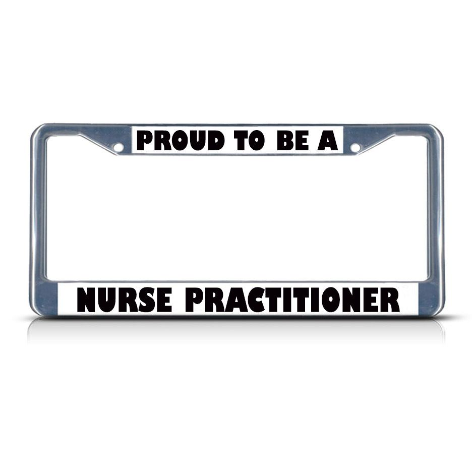 nurse practitioner license plate frames and proud to be on pinterest