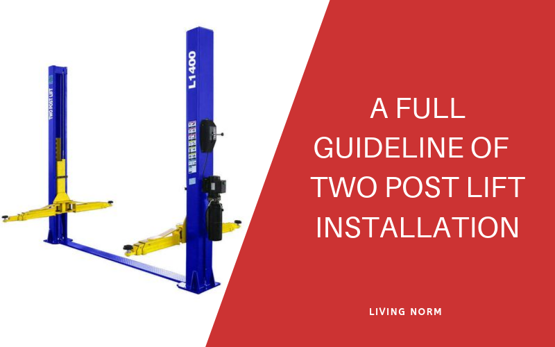 A Full Guideline of Two Post Lift Installation Two post