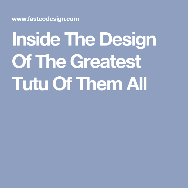 Inside The Design Of The Greatest Tutu Of Them All