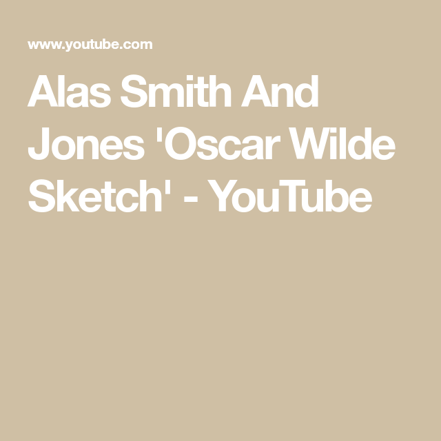 Alas Smith And Jones Oscar Wilde Sketch Youtube Oscar Wilde Jones Smith