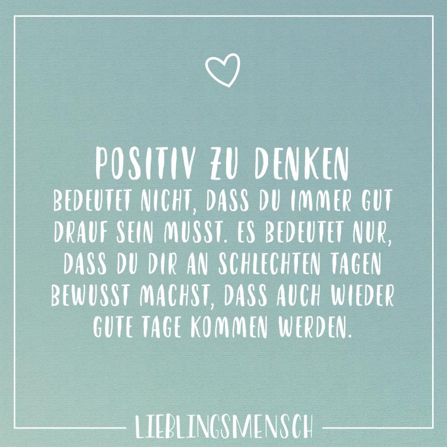 Positiv zu denken bedeutet nicht, dass du immer gut drauf sein