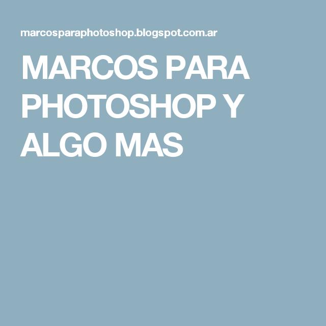 MARCOS PARA PHOTOSHOP Y ALGO MAS