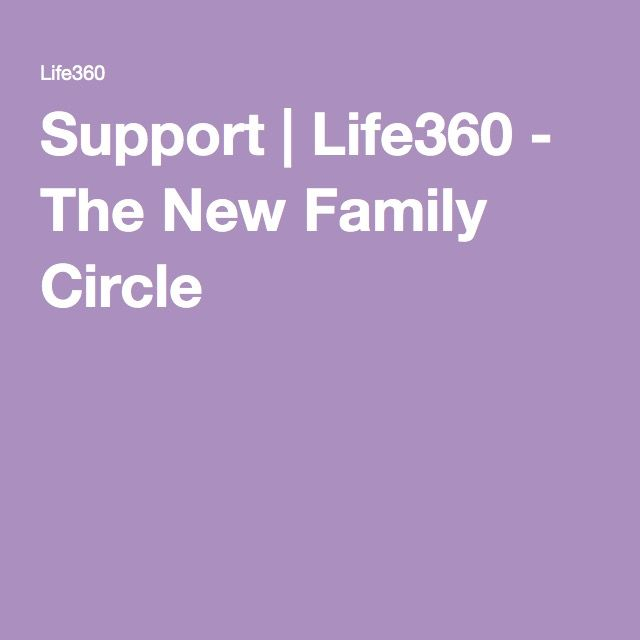 Support Life360 The New Family Circle Supportive
