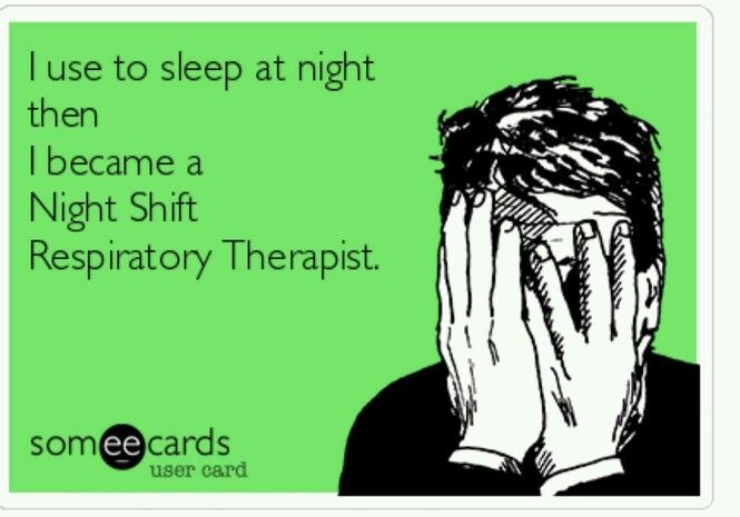 I Use To Sleep At Night Then I Became A Night Shift Respiratory Therapist Ecards Funny Funny Funny Quotes