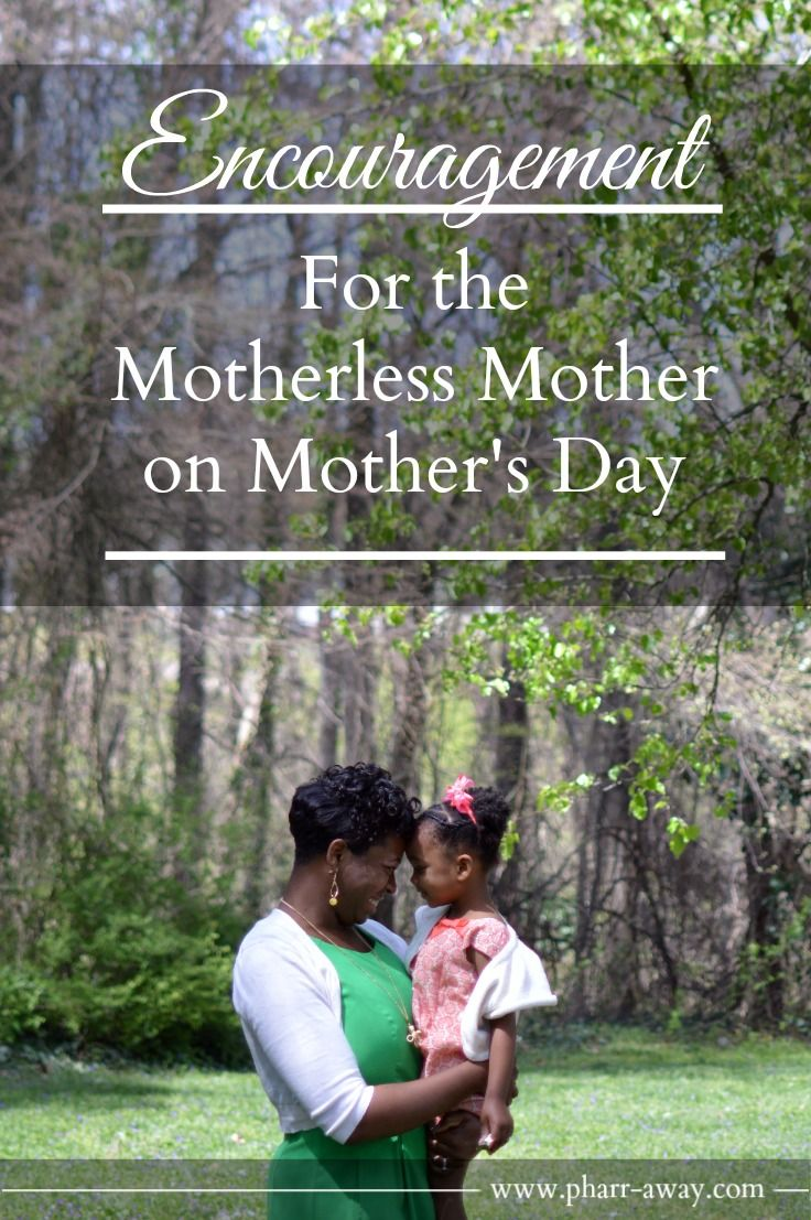 Be Encouraged, Motherless Mothers! #MothersDay