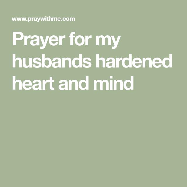 Prayer for my husbands hardened heart and mind | my man | Prayers