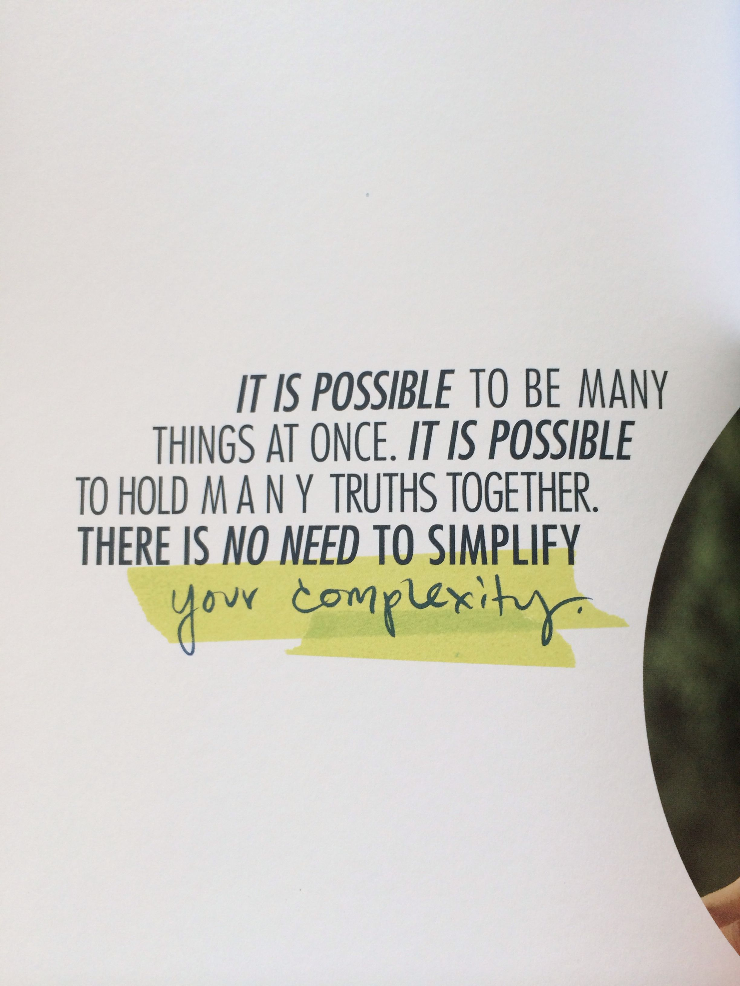It is possible to be many things at once. It is possible to hold many truths together. There is no need to simplify your complexity. Quotes