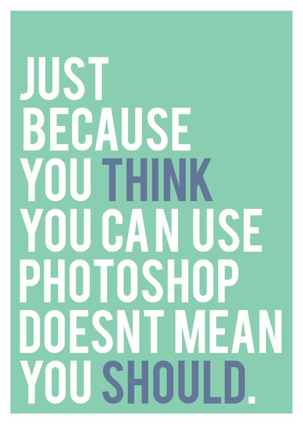 Just because you think you can use Photoshop…