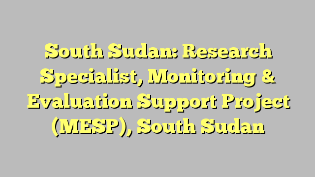 South Sudan Research Specialist Monitoring  Evaluation Support