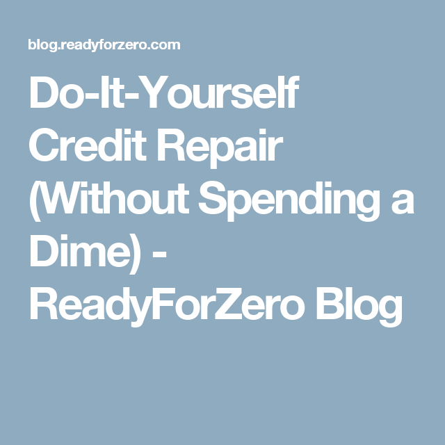 Do it yourself credit repair without spending a dime do it yourself credit repair without spending a dime readyforzero blog solutioingenieria Image collections