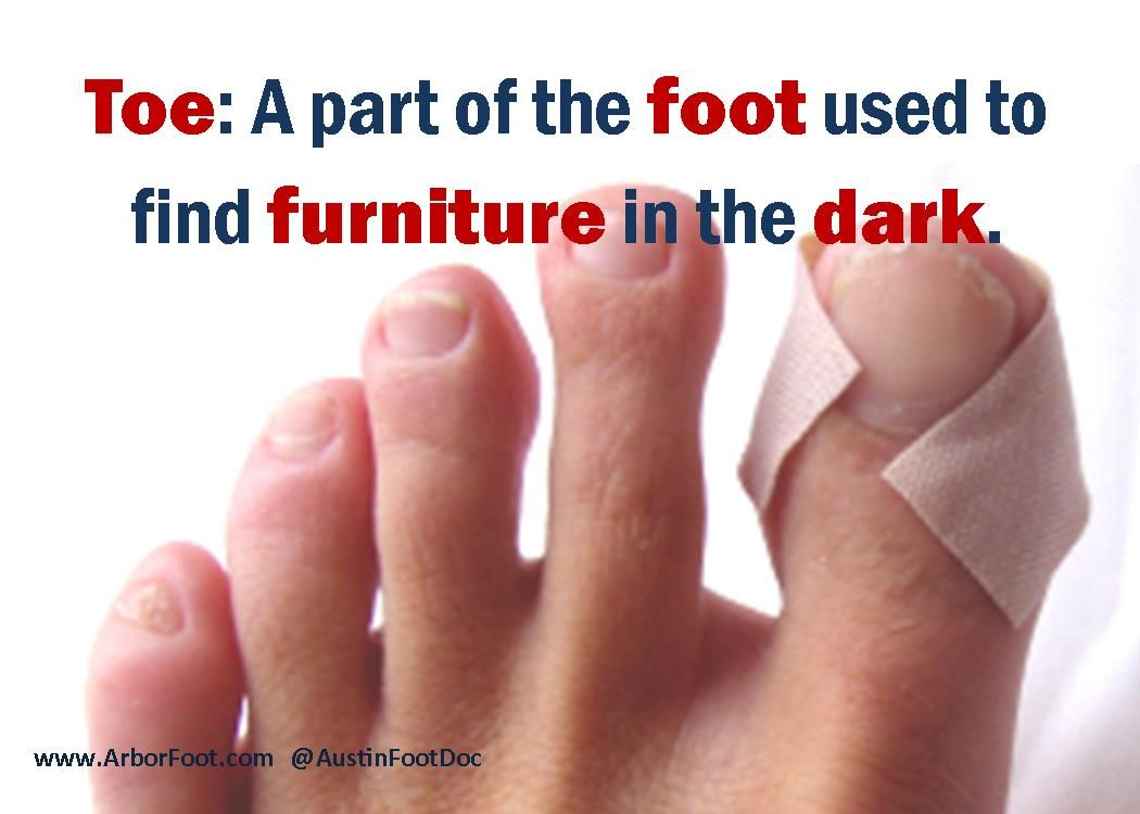 Toe: A Part Of The Foot Used To Find Furniture In The Dark. #