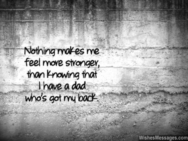 Dad you got my back you make me feel strong quotes for What makes a good father quotes